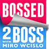 Bossed 2 Boss Podcast